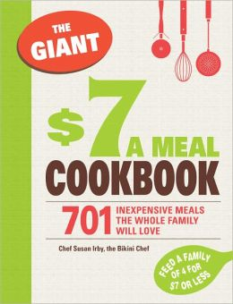 The Giant $7 a Meal Cookbook: 701 Inexpensive Meals the Whole Family Will Love (PagePerfect NOOK Book)