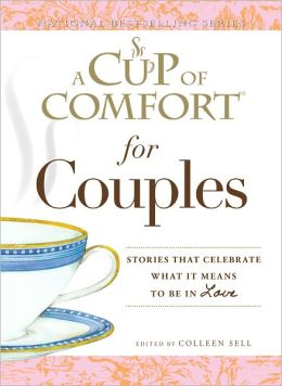 A Cup of Comfort for Couples: Stories that celebrate what it means to be in love (PagePerfect NOOK Book)