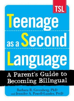 Teenage as a Second Language: A Parent's Guide to Becoming Bilingual