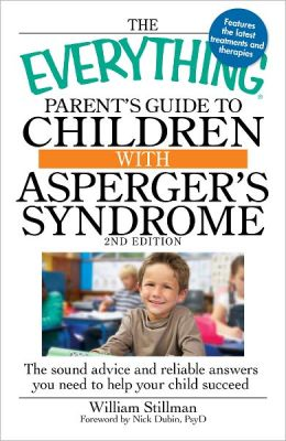 The Everything Parent's Guide to Children with Asperger's Syndrome, 2nd Edition: The sound advice and reliable answers you need to help your child succeed (PagePerfect NOOK Book)