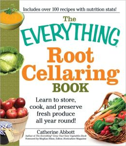 The Everything Root Cellaring Book: Learn to store, cook, and preserve fresh produce all year round! (PagePerfect NOOK Book)