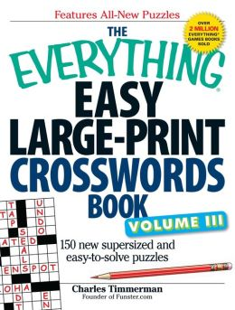 The Everything Easy Large-Print Crosswords Book: 150 more easy to read puzzles for hours of fun