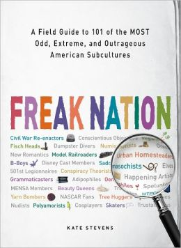 Freak Nation: A Field Guide to 101 of the Most Odd, Extreme, and Outrageous American Subcultures (PagePerfect NOOK Book)