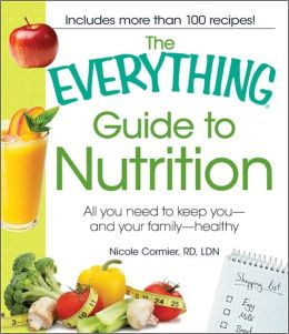 The Everything Guide to Nutrition: All you need to keep you - and your family - healthy