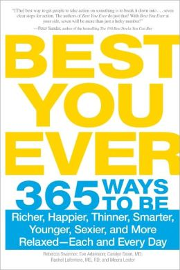 Best You Ever: 365 Ways to be Richer, Happier, Thinner, Smarter, Younger, Sexier, and More Relaxed - Each and Every Day (PagePerfect NOOK Book)