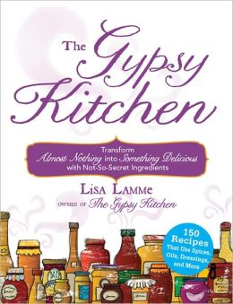 The Gypsy Kitchen: Transform Almost Nothing into Something Delicious with Not-So-Secret Ingredients