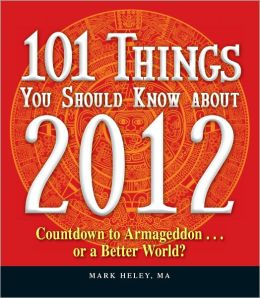 101 Things You Should Know about 2012: Countdown to Armageddon?or a Better World (PagePerfect NOOK Book)