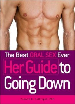The Best Oral Sex Ever - Her Guide to Going Down (PagePerfect NOOK Book)