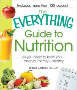 The Everything Guide to Nutrition: All you need to keep you - and your family - healthy (PagePerfect NOOK Book)