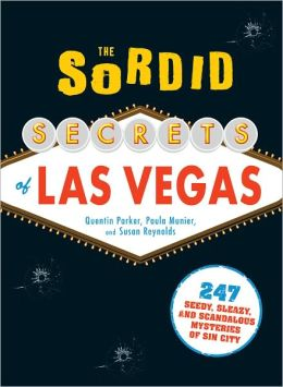The Sordid Secrets of Las Vegas: Over 500 Seedy, Sleazy, and Scandalous Mysteries of Sin City (PagePerfect NOOK Book)