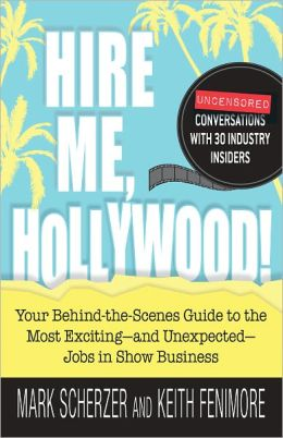 Hire Me, Hollywood!: Your Behind-the-Scenes Guide to the Most Exciting - and Unexpected - Jobs in Show Business (PagePerfect NOOK Book)