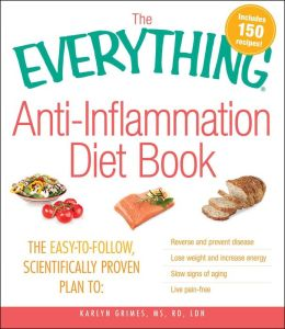 The Everything AntiInflammation Diet Book: The easy-to-follow, scientifically-proven plan to Reverse and prevent disease Lose weight and increase energy Slow signs of aging Live pain-free
