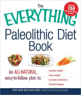 The Everything Paleolithic Diet Book: An All-Natural, Easy-to-Follow Plan to Improve Health, Lose Weight, Increase Endurance, and Prevent Disease (PagePerfect NOOK Book)