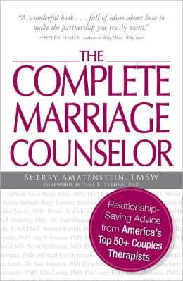 The Complete Marriage Counselor: Relationship-saving Advice from America's Top 50+ Couples Therapists (PagePerfect NOOK Book)