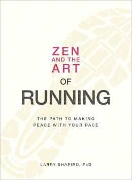 Zen and the Art of Running: The Path to Making Peace with Your Pace (PagePerfect NOOK Book)