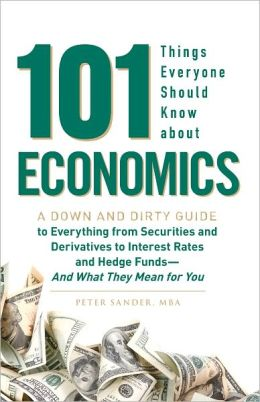 101 Things Everyone Should Know About Economics: A Down and Dirty Guide to Everything from Securities and Derivatives to Interest Rates and Hedge Funds - And What They Mean For You (PagePerfect NOOK Book)