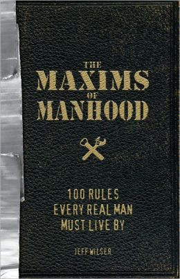 The Maxims of Manhood: 100 Rules Every Real Man Must Live By (PagePerfect NOOK Book)