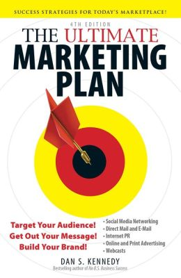 The Ultimate Marketing Plan, 4th Edition: Target Your Audience! Get Out Your Message! Build Your Brand!