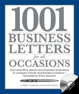 1.001 Business Letters for All Occasions: From Interoffice Memos and Employee Evaluations to Company Policies and Business Invitations - Templates for Every Situation