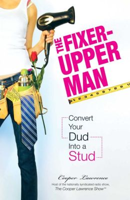 The Fixer-Upper Man: Turn Mr. Maybe into Mr. Right in 5 Easy Steps