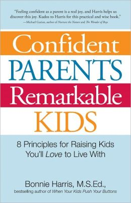 Confident Parents, Remarkable Kids: 8 Principles for Raising Kids You?ll Love to Live With (PagePerfect NOOK Book)