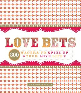 Love Bets: 300 Wagers to Spice Up Your Love Life (PagePerfect NOOK Book)