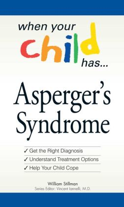 When Your Child Has? Asperger's Syndrome: Bullets: *Get the Right Diagnosis *Understand Treatment Options *Help Your Child Cope