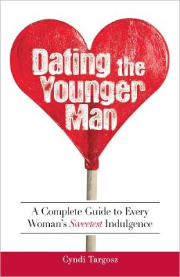 Dating the Younger Man: Guide to Every Woman's Sweetest Indulgence (PagePerfect NOOK Book)
