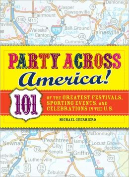 Party Across America: 101 of the Greatest Festivals, Sporting Events, and Celebrations in the U.S. (PagePerfect NOOK Book)