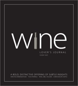 Wine Lover's Journal: A Bold, Distinctive Offering of Subtle Insights (PagePerfect NOOK Book)