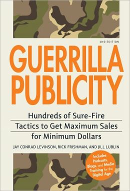 Guerrilla Publicity: Hundreds of Sure-Fire Tactics to Get Maximum Sales for Minimum Dollars?Includes Podcasts, Blogs, and Media Training for the Digital Age (PagePerfect NOOK Book)