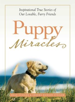 Puppy Miracles: Inspirational True Stories of Our Lovable Furry Friends