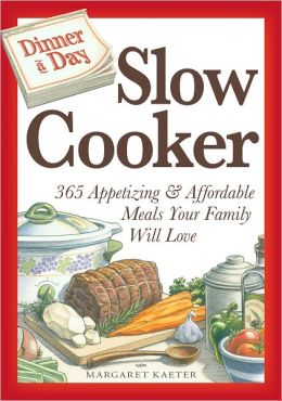 Dinner a Day Slow Cooker: 365 Appetizing and Affordable Meals Your Family Will Love (PagePerfect NOOK Book)