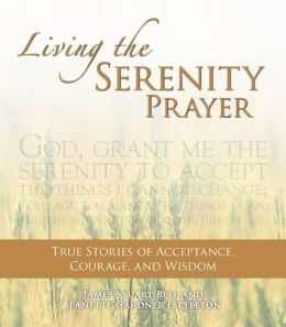 Living the Serenity Prayer: True Stories of Acceptance, Courage, and Wisdom