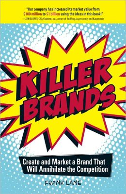 Killer Brands: Create and Market a Brand That Will Annihilate the Competition (PagePerfect NOOK Book)