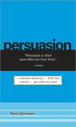 Persuasion: Command Attention / Hold Their Interest / Get What You Want (PagePerfect NOOK Book)