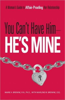 You Can't Have Him, He's Mine: A Woman's Guide to Affair-Proofing Her Relationship (PagePerfect NOOK Book)