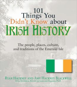 101 Things You Didn't Know About Irish History: The People, Places, Culture, and Tradition of the Emerald Isle (PagePerfect NOOK Book)