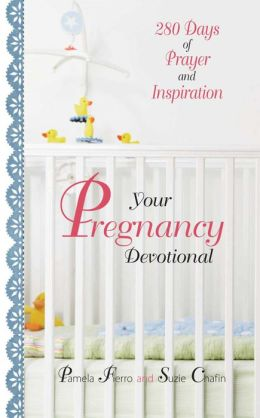 Your Pregnancy Devotional: 280 Days of Prayer And Inspiration