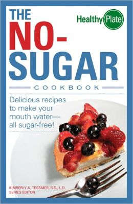 The No-Sugar Cookbook: Delicious Recipes to Make Your Mouth Water...all Sugar Free! (PagePerfect NOOK Book)