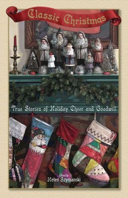 Classic Christmas: True Stories of Hoilday Cheer and Goodwill