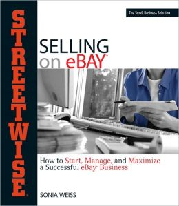 Streetwise Selling On Ebay: How to Start, Manage, And Maximize a Successful eBay Business (PagePerfect NOOK Book)