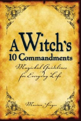 A Witch's 10 Commandments: Magickal Guidelines for Everyday Life