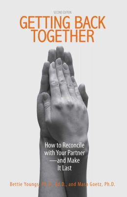 Getting Back Together: How To Reconcile With Your Partner - And Make It Last