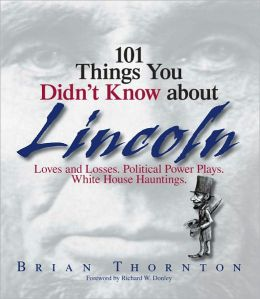 101 Things You Didn't Know About Lincoln: Loves And Losses! Political Power Plays! White House Hauntings! (PagePerfect NOOK Book)