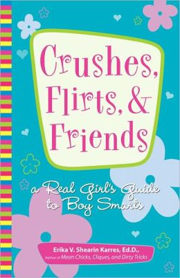 Crushes, Flirts, And Friends: A Real Girl's Guide to Boy Smarts (PagePerfect NOOK Book)