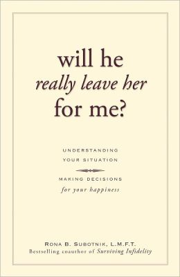 Will He Really Leave Her For Me?: Understanding Your Situation, Making Decisions for Your Happiness (PagePerfect NOOK Book)