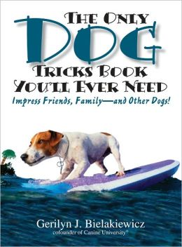The Only Dog Tricks Book You'll Ever Need: Impress Friends, Family--and Other Dogs! (PagePerfect NOOK Book)