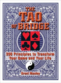 Tao Of Bridge: 200 Principles To Transform Your Game And Your Life (PagePerfect NOOK Book)