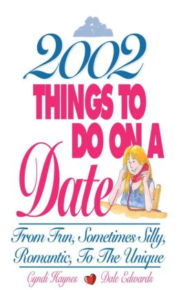 2,002 Things To Do On A Date: From Fun, Sometimes Silly, Romantic, to the Unique